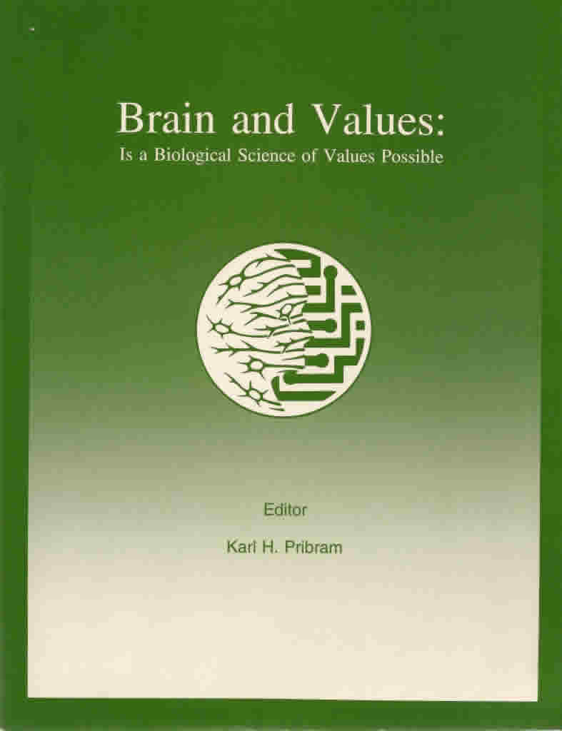 "<a href=""http://books.google.com/books?hl=en&lr=&id=aGlyU8f6W5kC&oi=fnd&pg=PA1&dq=+Brain+and+Values:+Is+a+Biological+Science+of+Values+Possible+kh+pribram&ots=CQ-FSl6P5O&sig=BbEix0V4OFIKJHXXGwjgHXbaGyo#v=onepage&q&f=false"" target=""_blank"">View the full document online »</a>"